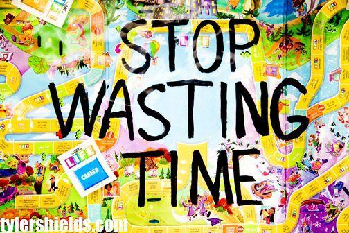 Berhenti membuang - buang waktumu