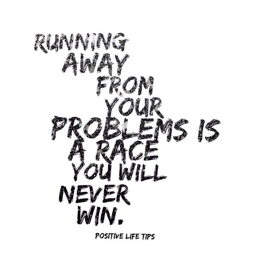 Hadapi masalahmu karena dia akan selalu ada