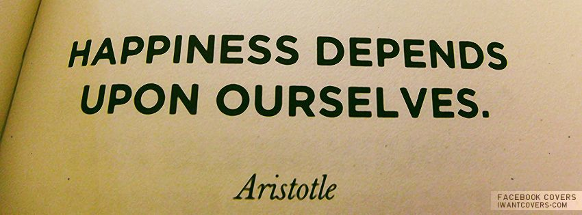 """Happiness depends upon ourselves"""