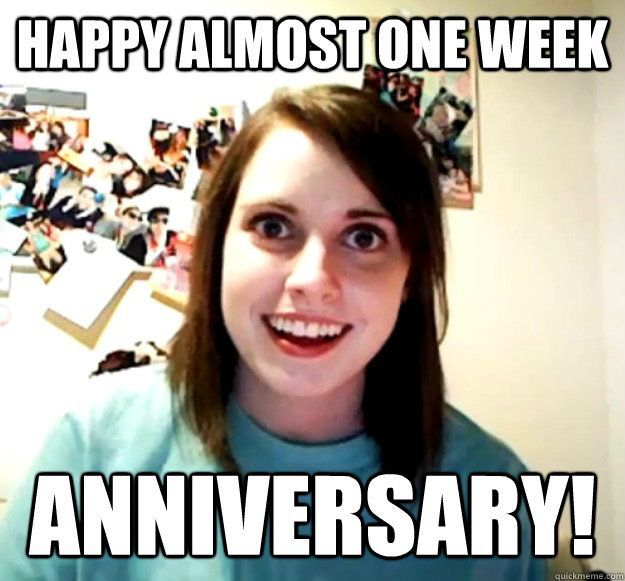 1 week anniversary.
