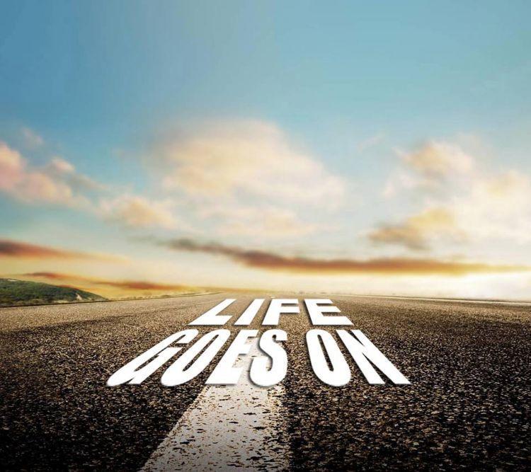 Pada akhirnya hidup harus tetap berlanjut