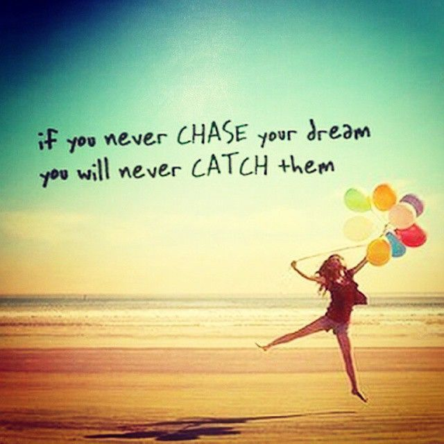 chase and catch your dream..