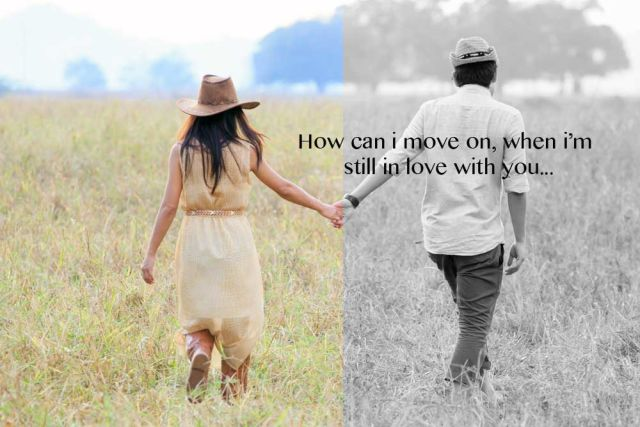 How can I move on when I'm still in love with you..