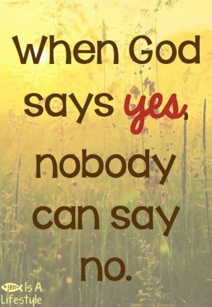 WHEN GOD SAY YES, NOBODY CAN SAY NO