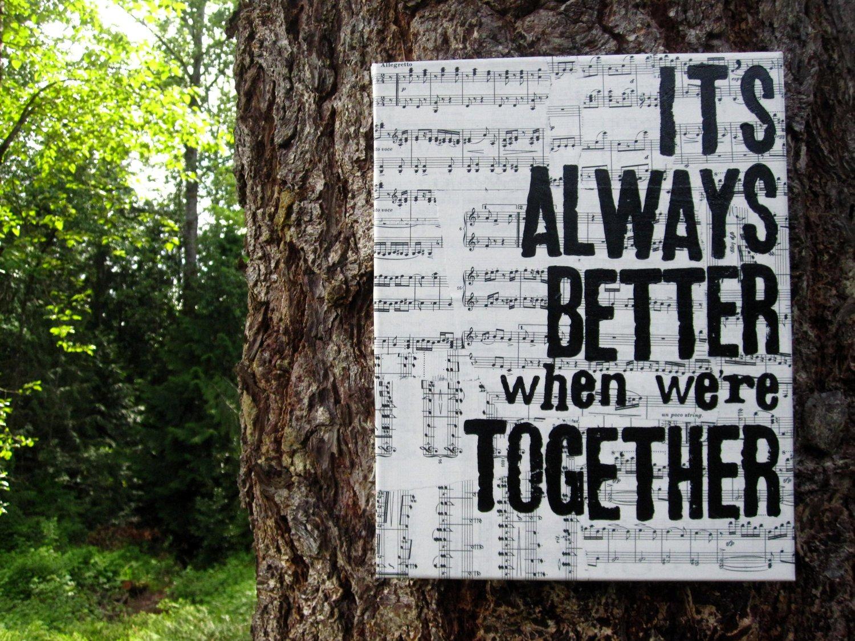 Better together. Better together
