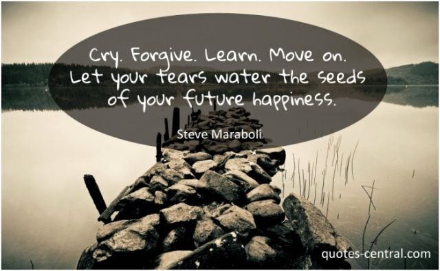 cry, forgive, learn, and move on