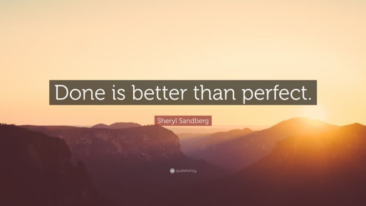 Yang lebih utama adalah pekerjaan itu selesai, sempurna adalah bonusnya.