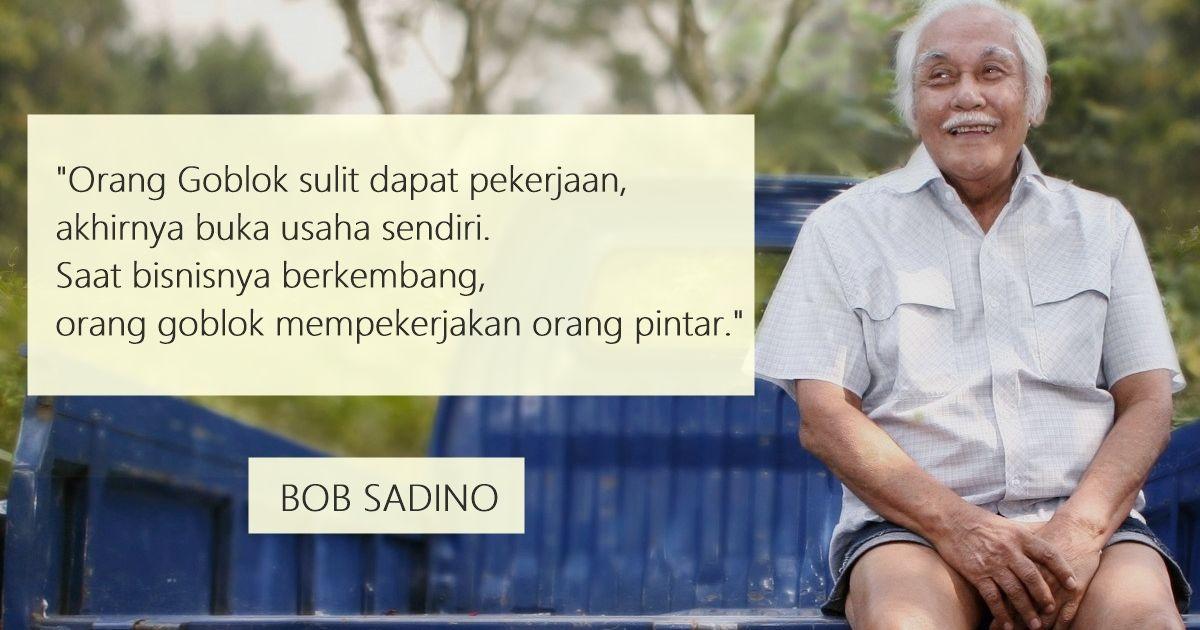 11 Kutipan Bob Sadino Yang Paling Jleb Untuk Dibaca Yakin Mau Jadi Karyawan Selamanya