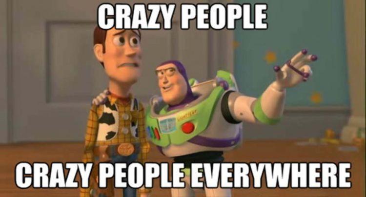 Crazy people everywhere~