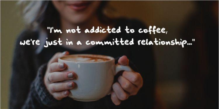 Saya nggak kecanduan kopi, cuma punya hubungan yang serius dengan kopi.