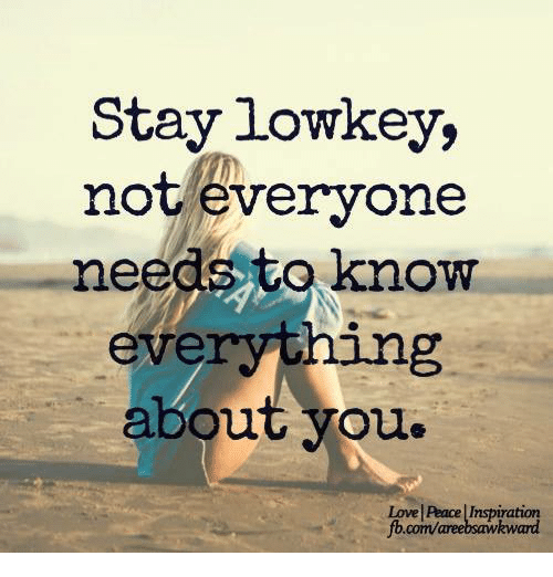 Stay lowkey