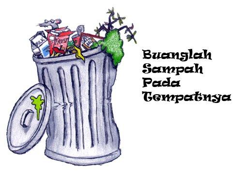 Ingat, buang sampah di tempatnya! Bukan di sembarang tempat.