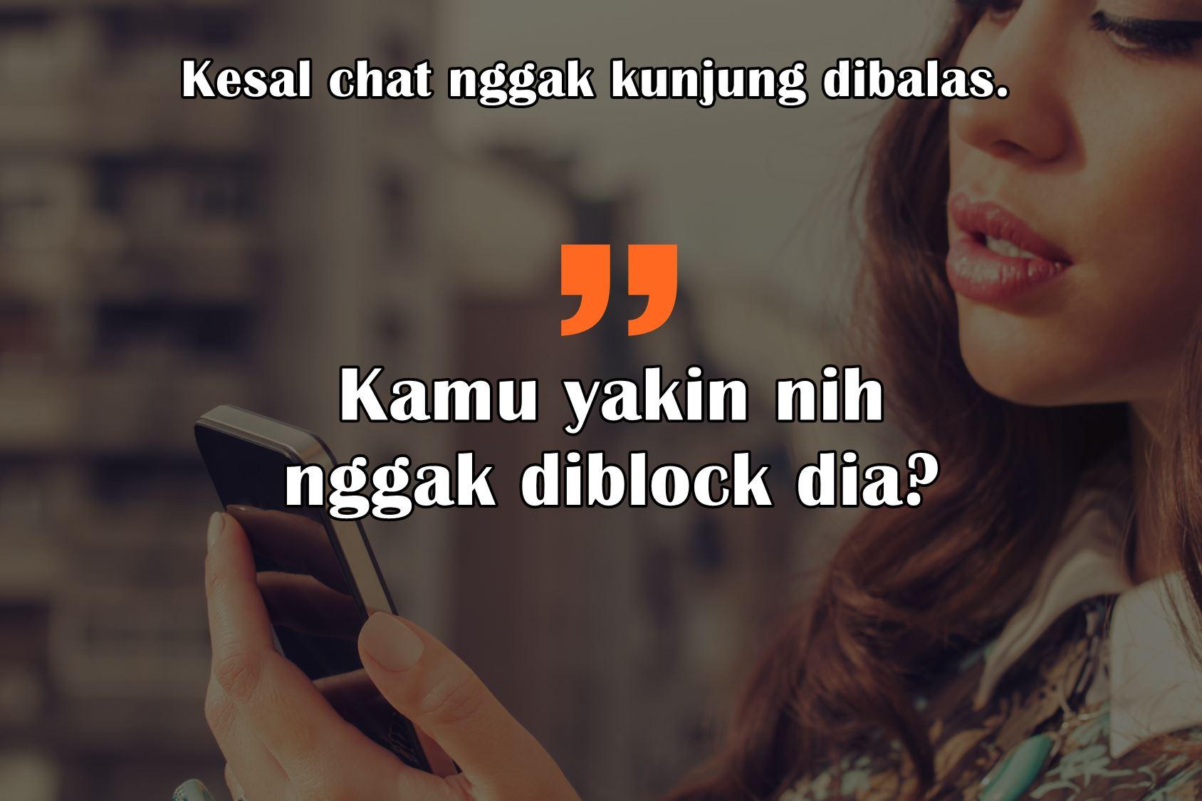Chat Nggak Dibalas Balas Itu Ngeselin Tapi 8 Hal Ini Jauh