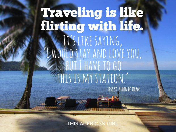 Traveling is flirting with life
