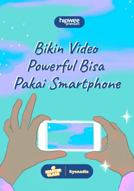 Hipwee Masterclass X Ryonadio: Bikin Video Powerful Pakai Smartphone, Yuk!