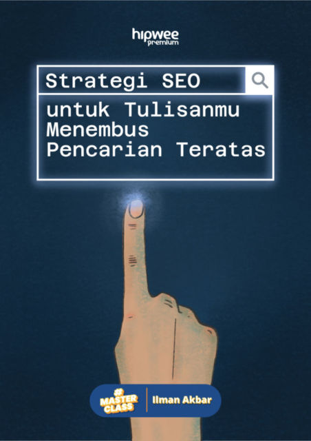 Hipwee Masterclass X Ilman Akbar: Strategi SEO untuk Menembus Pencarian Teratas